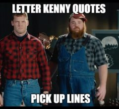 [Top 40] Letterkenny pick up lines and Quotes 4