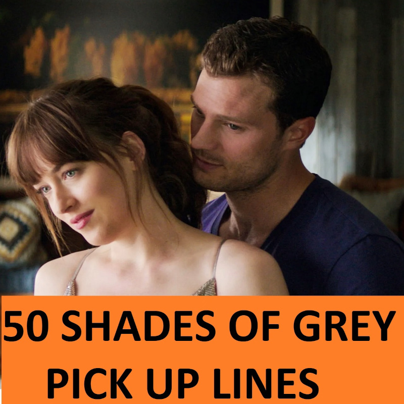 [Top 70] Fifty Shades of Grey Pick Up Lines 1