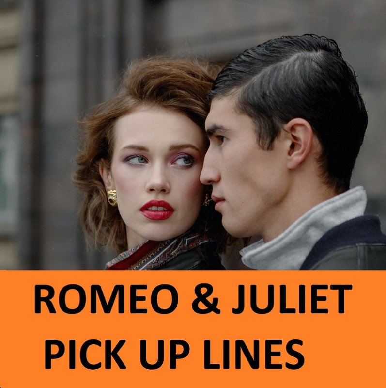Top 20 Romeo and Juliet Pick Up Lines 1